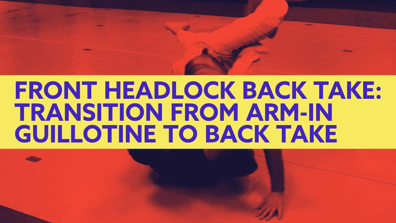 Front Headlock Back Take: Transition from Arm-In Guillotine to Back Take
